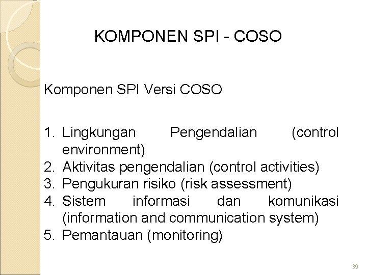 KOMPONEN SPI - COSO Komponen SPI Versi COSO 1. Lingkungan Pengendalian (control environment) 2.