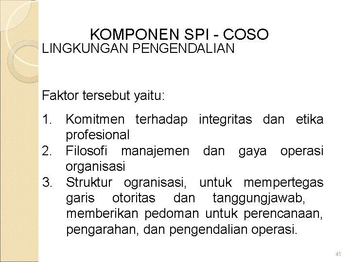 KOMPONEN SPI - COSO LINGKUNGAN PENGENDALIAN Faktor tersebut yaitu: 1. Komitmen terhadap integritas dan