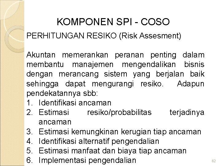 KOMPONEN SPI - COSO PERHITUNGAN RESIKO (Risk Assesment) Akuntan memerankan peranan penting dalam membantu