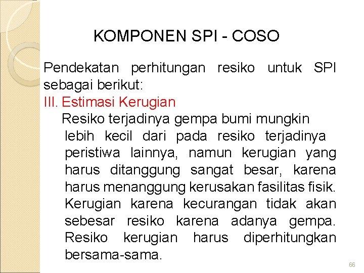 KOMPONEN SPI - COSO Pendekatan perhitungan resiko untuk SPI sebagai berikut: III. Estimasi Kerugian
