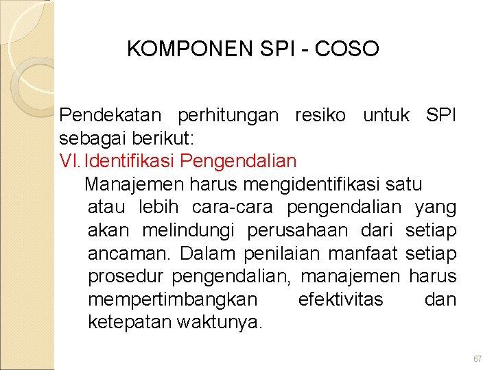 KOMPONEN SPI - COSO Pendekatan perhitungan resiko untuk SPI sebagai berikut: VI. Identifikasi Pengendalian