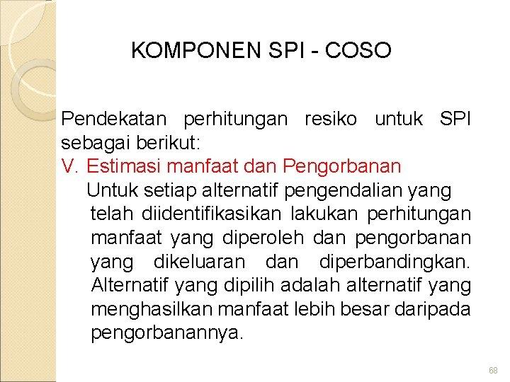 KOMPONEN SPI - COSO Pendekatan perhitungan resiko untuk SPI sebagai berikut: V. Estimasi manfaat