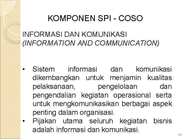 KOMPONEN SPI - COSO INFORMASI DAN KOMUNIKASI (INFORMATION AND COMMUNICATION) • • Sistem informasi