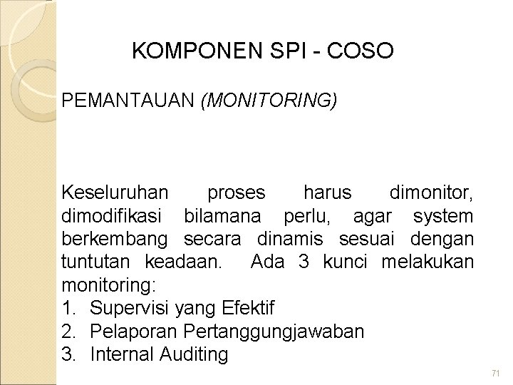 KOMPONEN SPI - COSO PEMANTAUAN (MONITORING) Keseluruhan proses harus dimonitor, dimodifikasi bilamana perlu, agar