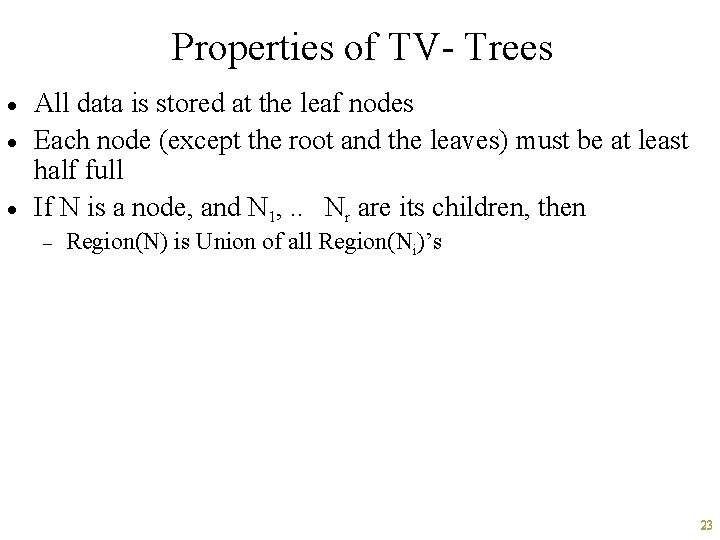 Properties of TV- Trees · · · All data is stored at the leaf