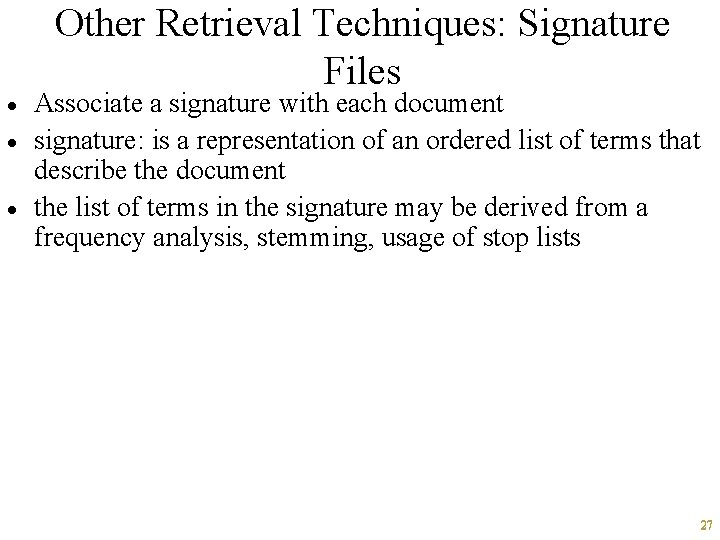 · · · Other Retrieval Techniques: Signature Files Associate a signature with each document