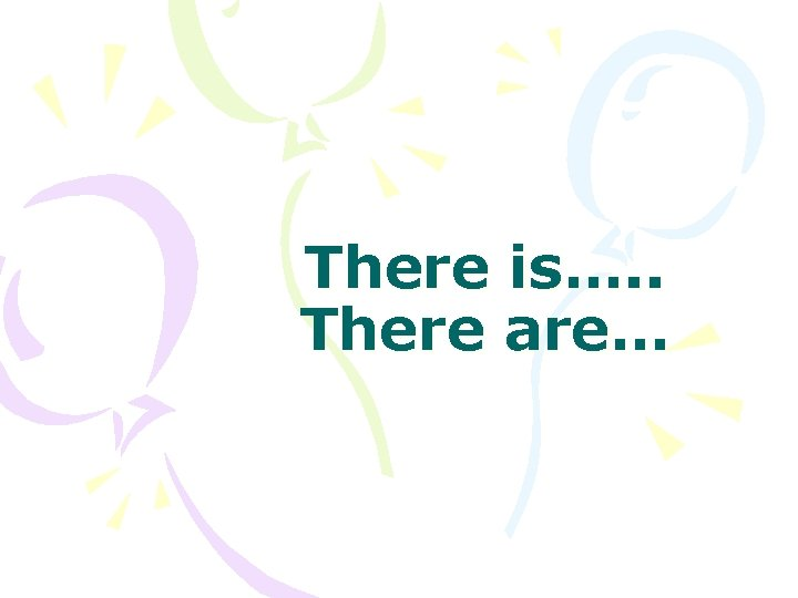 There is…. . There are…