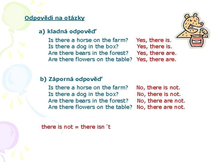 Odpovědi na otázky a) kladná odpověď Is there a horse on the farm? Is