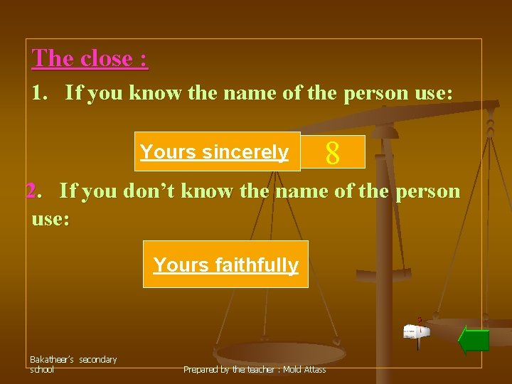 The close : 1. If you know the name of the person use: Yours