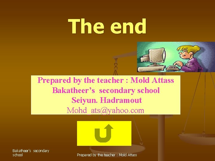 The end Prepared by the teacher : Mold Attass Bakatheer's secondary school Seiyun. Hadramout