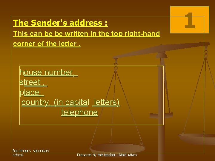 The Sender's address : This can be be written in the top right-hand corner