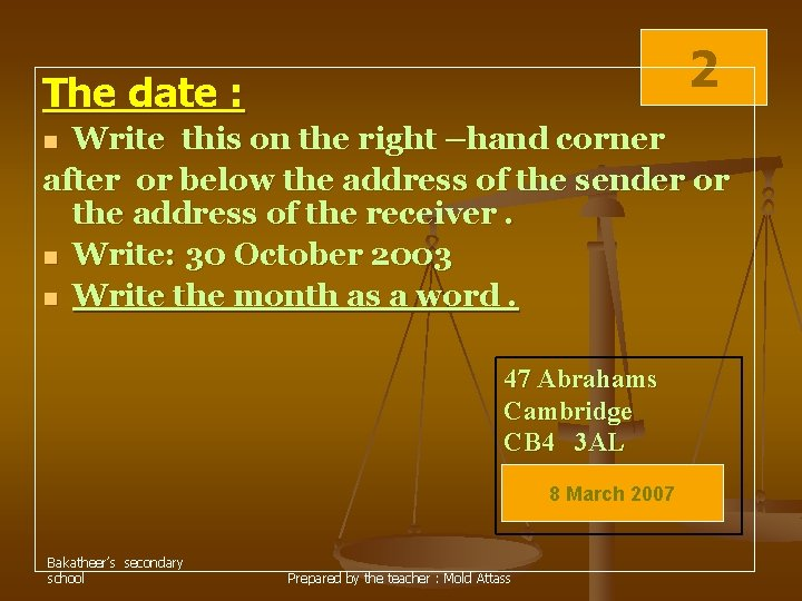 2 The date : Write this on the right –hand corner after or below