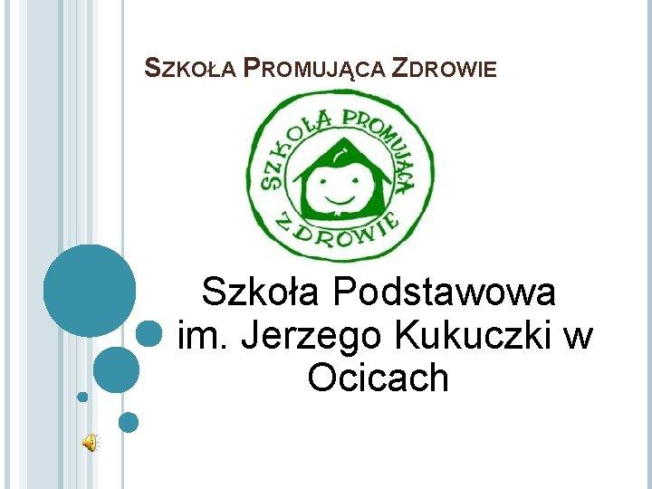 SZKOŁA PROMUJĄCA ZDROWIE Szkoła Podstawowa im. Jerzego Kukuczki w Ocicach