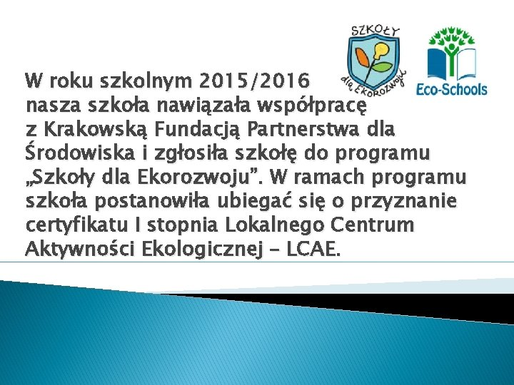 W roku szkolnym 2015/2016 nasza szkoła nawiązała współpracę z Krakowską Fundacją Partnerstwa dla Środowiska