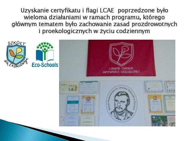 Uzyskanie certyfikatu i flagi LCAE poprzedzone było wieloma działaniami w ramach programu, którego głównym