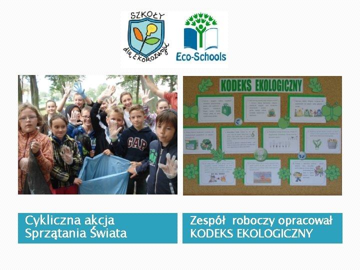 Cykliczna akcja Sprzątania Świata Zespół roboczy opracował KODEKS EKOLOGICZNY