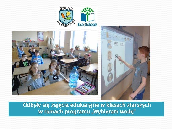 """Odbyły się zajęcia edukacyjne w klasach starszych w ramach programu """"Wybieram wodę"""""""