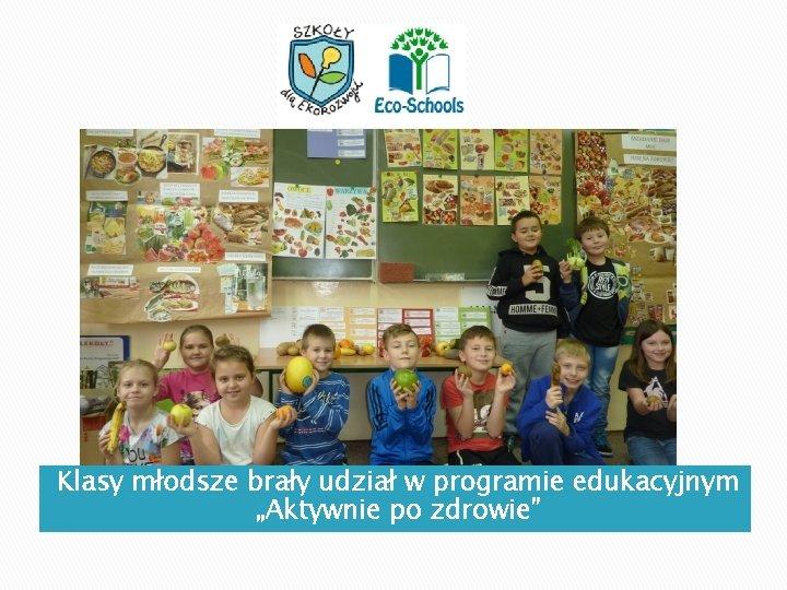 """Klasy młodsze brały udział w programie edukacyjnym """"Aktywnie po zdrowie"""""""