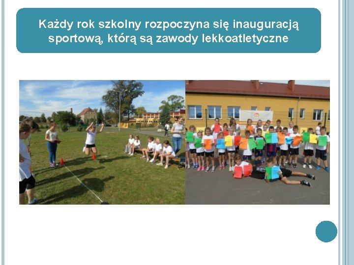 Każdy rok szkolny rozpoczyna się inauguracją sportową, którą są zawody lekkoatletyczne