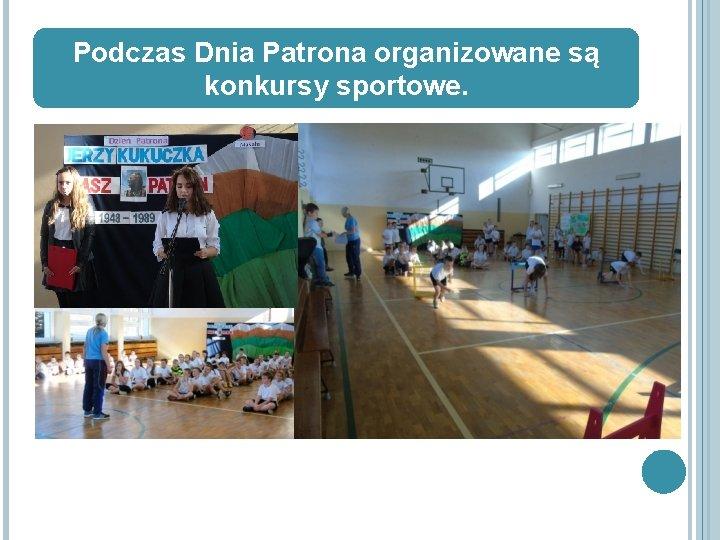 Podczas Dnia Patrona organizowane są konkursy sportowe.