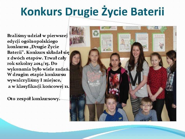 """Konkurs Drugie Życie Baterii Braliśmy udział w pierwszej edycji ogólnopolskiego konkursu """"Drugie Życie Baterii""""."""