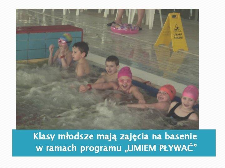 """Klasy młodsze mają zajęcia na basenie w ramach programu """"UMIEM PŁYWAĆ"""""""