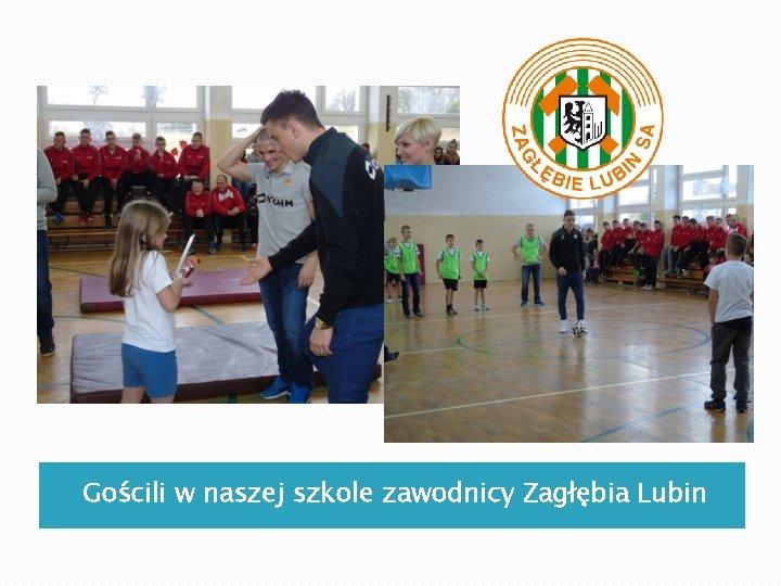 Gościli w naszej szkole zawodnicy Zagłębia Lubin