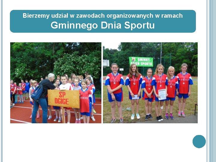 Bierzemy udział w zawodach organizowanych w ramach Gminnego Dnia Sportu