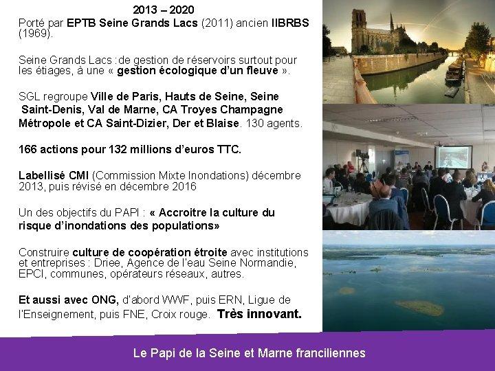 2013 – 2020 Porté par EPTB Seine Grands Lacs (2011) ancien IIBRBS (1969). Seine