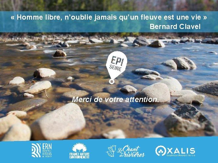« Homme libre, n'oublie jamais qu'un fleuve est une vie » Bernard Clavel