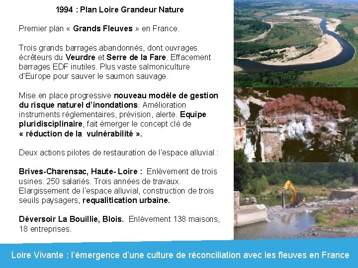 1994 : Plan Loire Grandeur Nature Premier plan « Grands Fleuves » en France.