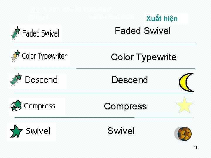 B 3: Click chuét vµo Add NHOÙM HIEÄU ÖÙNG: Effect Xuất hiện Faded Swivel