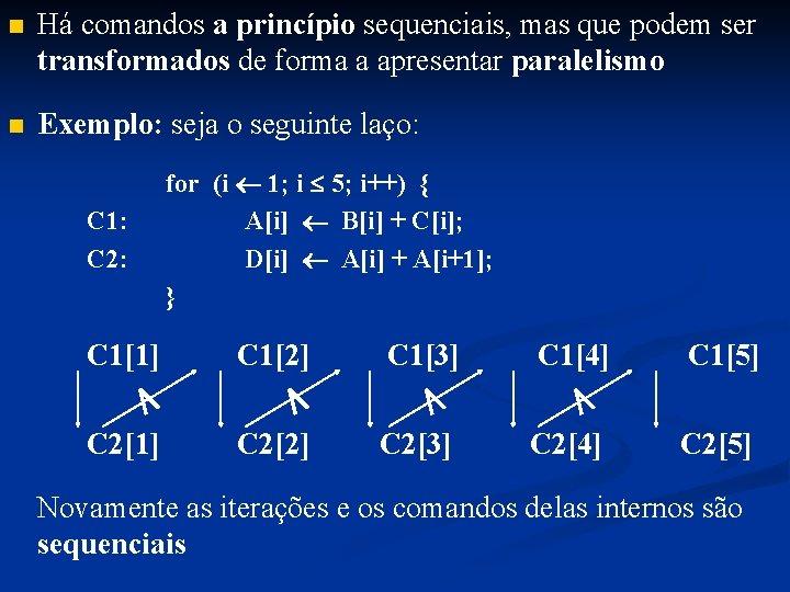 n Há comandos a princípio sequenciais, mas que podem ser transformados de forma a