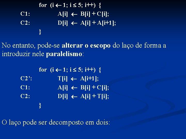 C 1: C 2: for (i 1; i 5; i++) { A[i] B[i] +