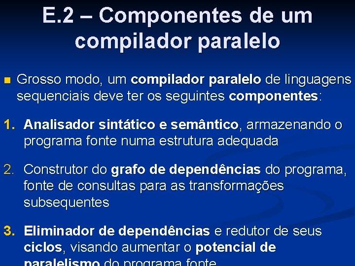 E. 2 – Componentes de um compilador paralelo n Grosso modo, um compilador paralelo