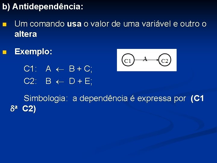 b) Antidependência: n Um comando usa o valor de uma variável e outro o