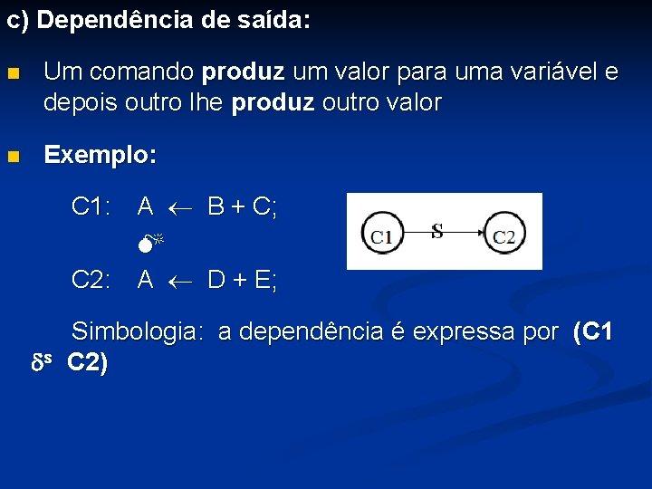 c) Dependência de saída: n Um comando produz um valor para uma variável e