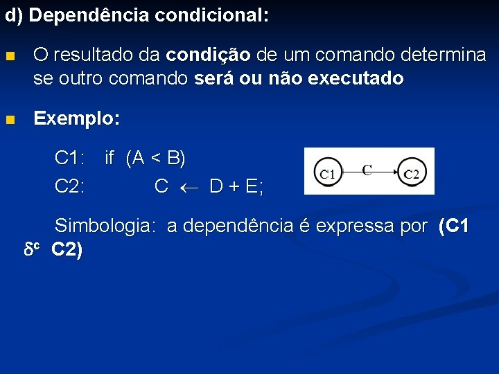 d) Dependência condicional: n O resultado da condição de um comando determina se outro