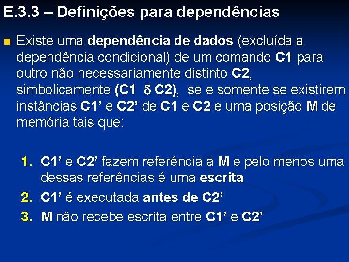 E. 3. 3 – Definições para dependências n Existe uma dependência de dados (excluída