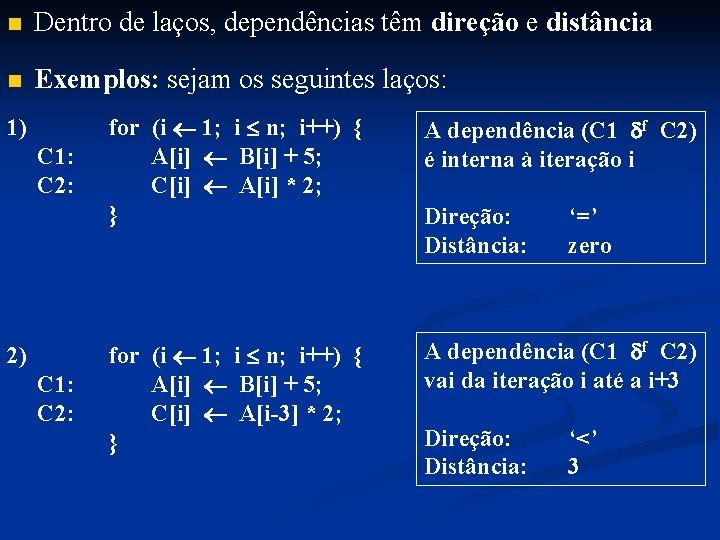 n Dentro de laços, dependências têm direção e distância n Exemplos: sejam os seguintes