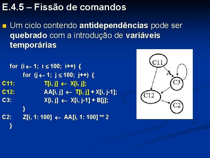 E. 4. 5 – Fissão de comandos n Um ciclo contendo antidependências pode ser