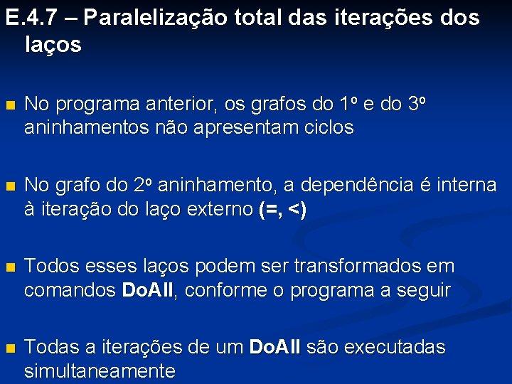 E. 4. 7 – Paralelização total das iterações dos laços n No programa anterior,