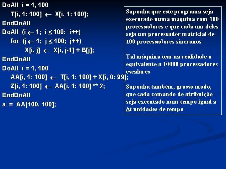 Do. All i = 1, 100 Suponha que este programa seja T[i, 1: 100]