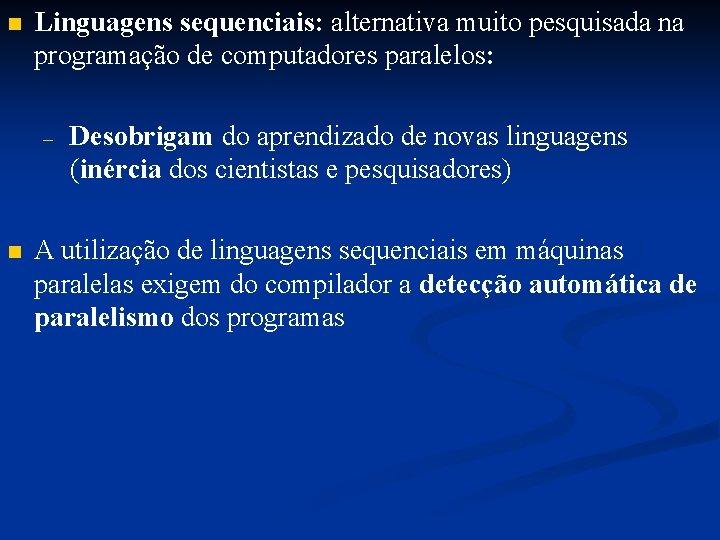 n Linguagens sequenciais: alternativa muito pesquisada na programação de computadores paralelos: – n Desobrigam