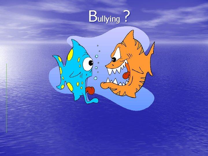 Bullying ?