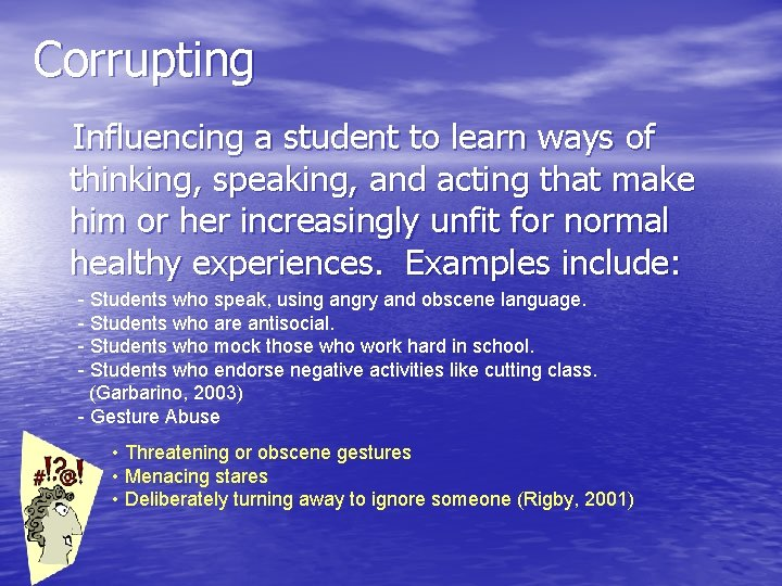 Corrupting Influencing a student to learn ways of thinking, speaking, and acting that make