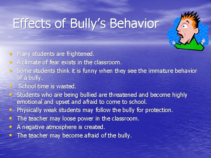 Effects of Bully's Behavior • • • Many students are frightened. A climate of