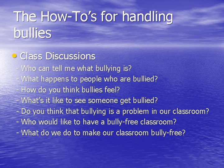 The How-To's for handling bullies • Class Discussions - Who can tell me what