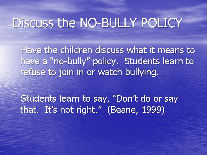 Discuss the NO-BULLY POLICY Have the children discuss what it means to have a