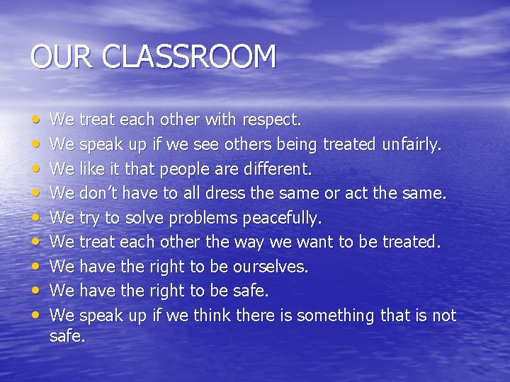 OUR CLASSROOM • • • We treat each other with respect. We speak up